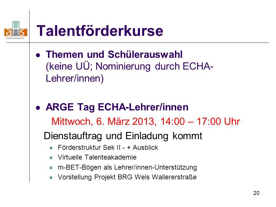 Talentförderkurse Themen und Schülerauswahl (keine UÜ; Nominierung durch ECHA-Lehrer/innen) ARGE Tag ECHA-Lehrer/innen.