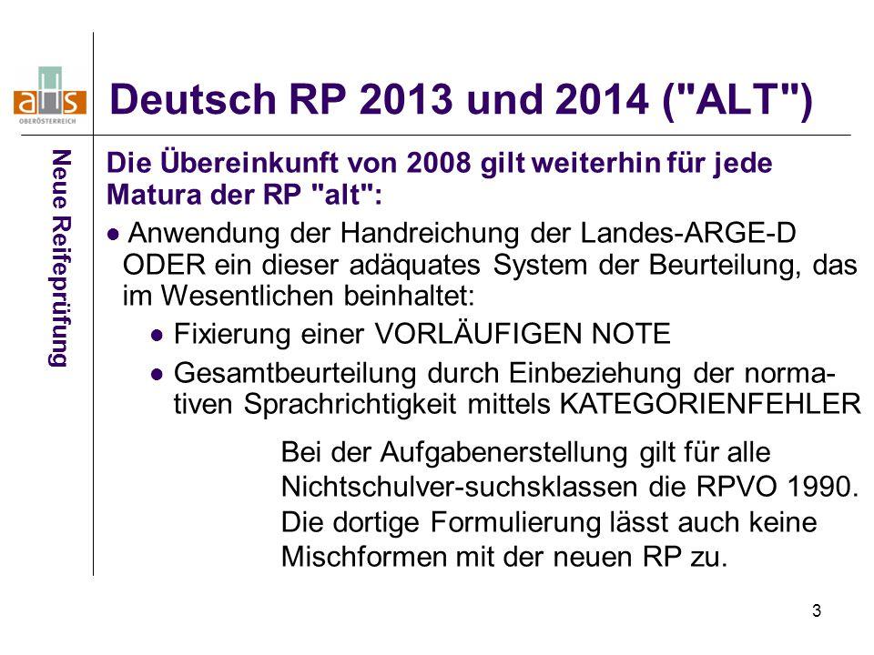 Deutsch RP 2013 und 2014 ( ALT ) Neue Reifeprüfung. Die Übereinkunft von 2008 gilt weiterhin für jede Matura der RP alt :