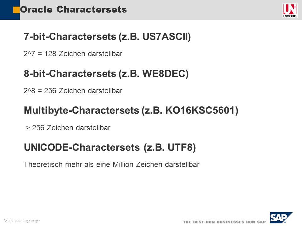 7-bit-Charactersets (z.B. US7ASCII) 8-bit-Charactersets (z.B. WE8DEC)