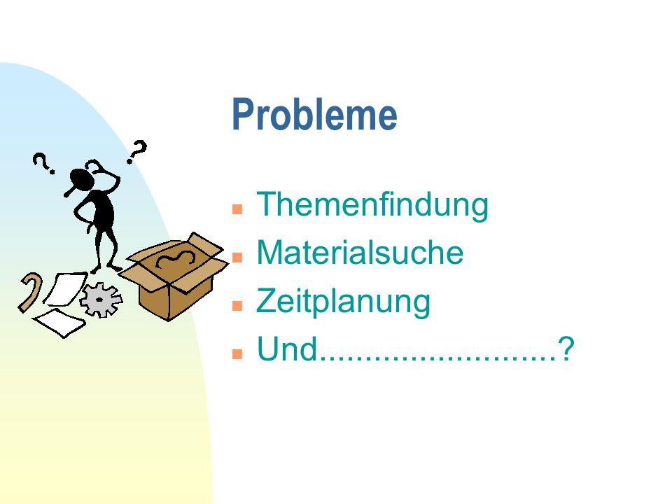 Probleme Themenfindung Materialsuche Zeitplanung