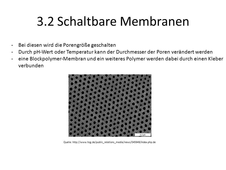 3.2 Schaltbare Membranen Bei diesen wird die Porengröße geschalten