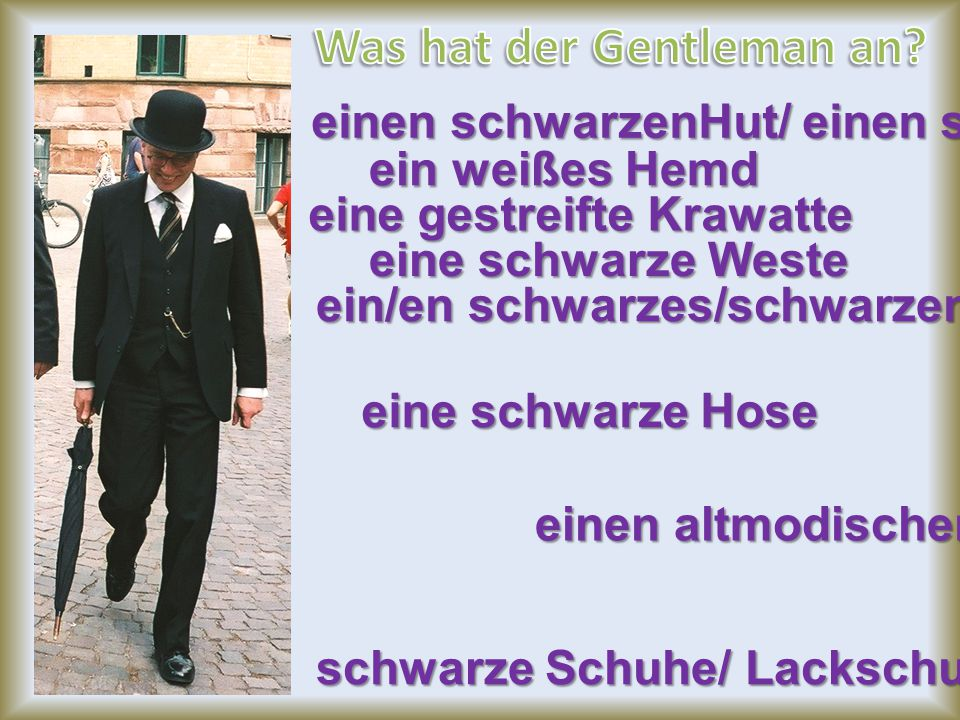Was hat der Gentleman an