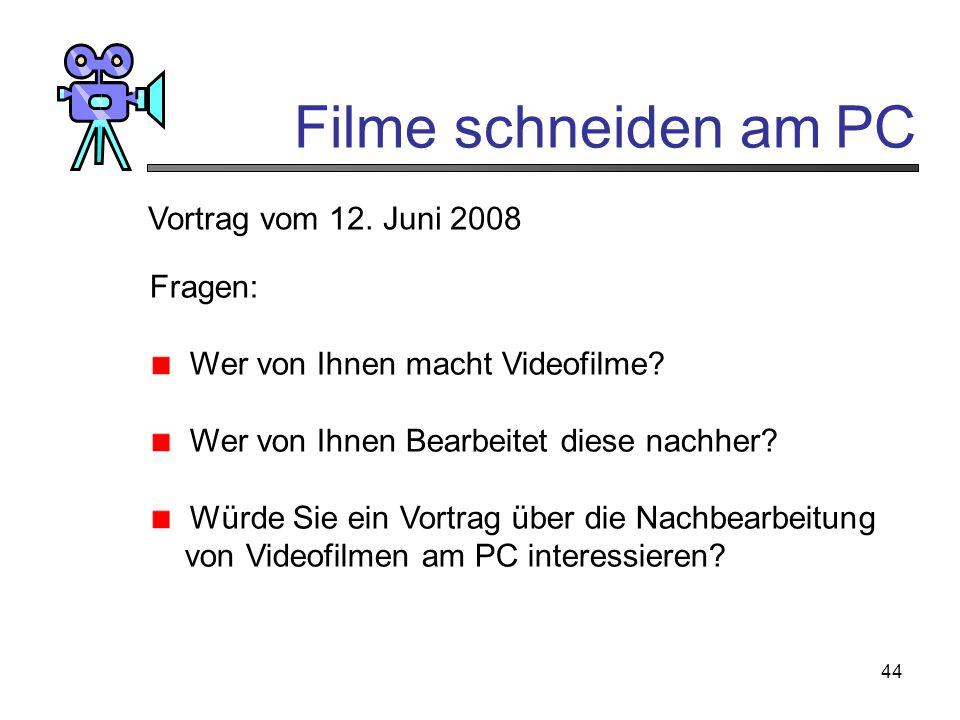 Filme schneiden am PC Vortrag vom 12. Juni 2008 Fragen: