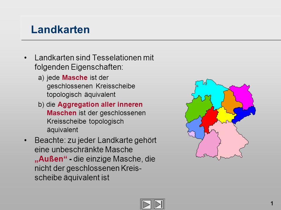 Landkarten Landkarten sind Tesselationen mit folgenden Eigenschaften: