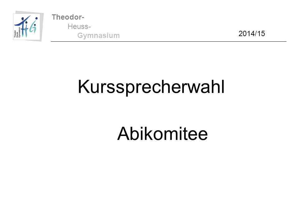 Theodor- Gymnasium Heuss- 2014/15 Kurssprecherwahl Abikomitee