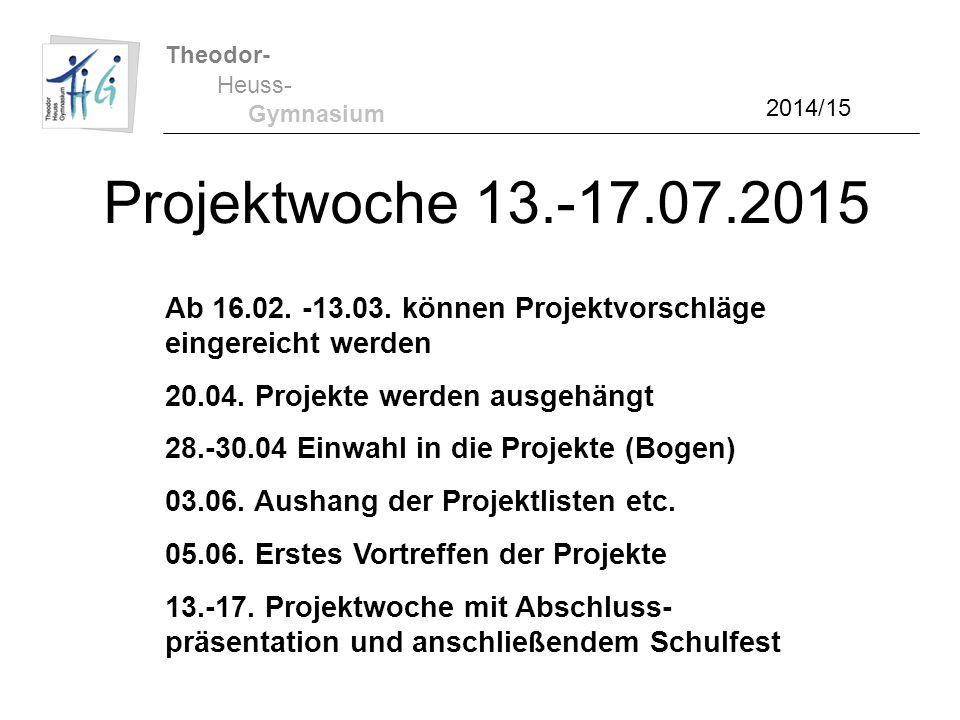 Theodor- Gymnasium. Heuss- 2014/15. Projektwoche 13.-17.07.2015. Ab 16.02. -13.03. können Projektvorschläge eingereicht werden.