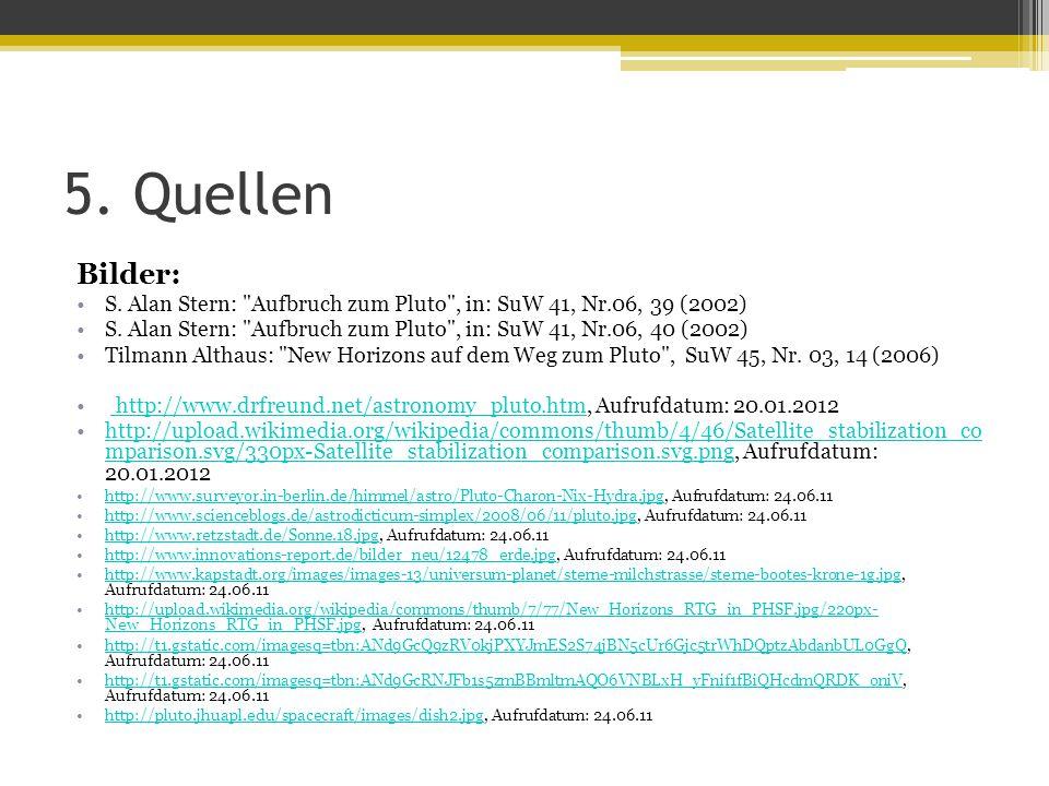 5. Quellen Bilder: S. Alan Stern: Aufbruch zum Pluto , in: SuW 41, Nr.06, 39 (2002)