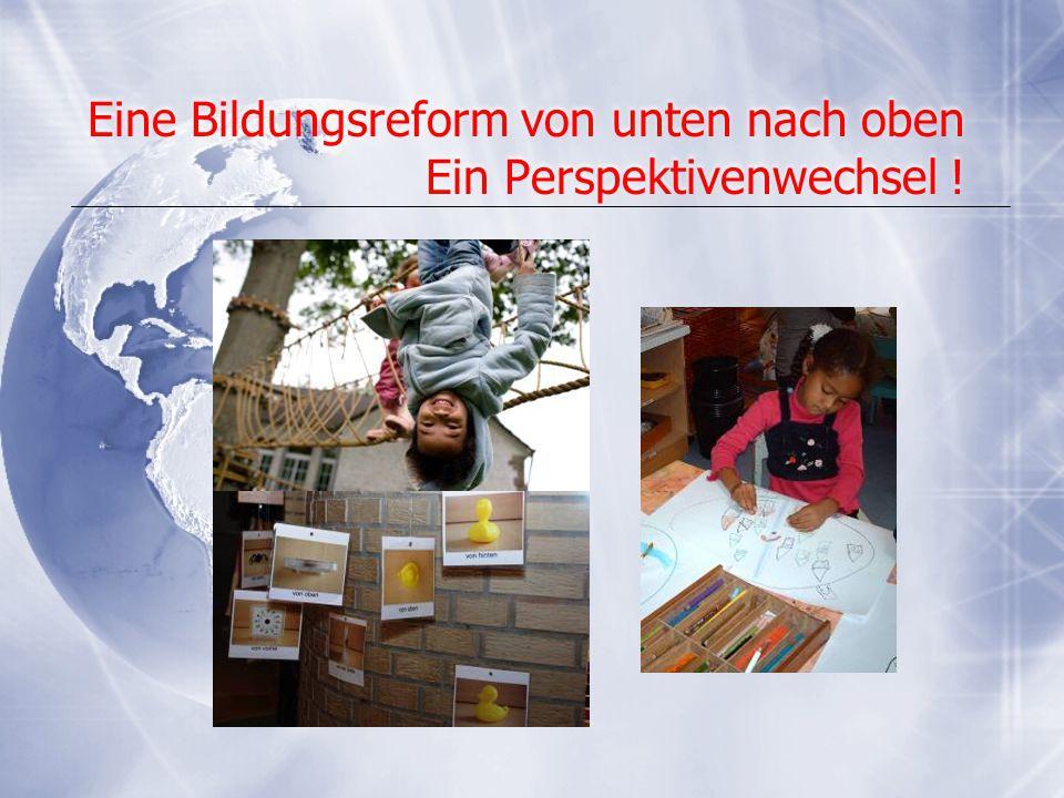 Eine Bildungsreform von unten nach oben Ein Perspektivenwechsel !