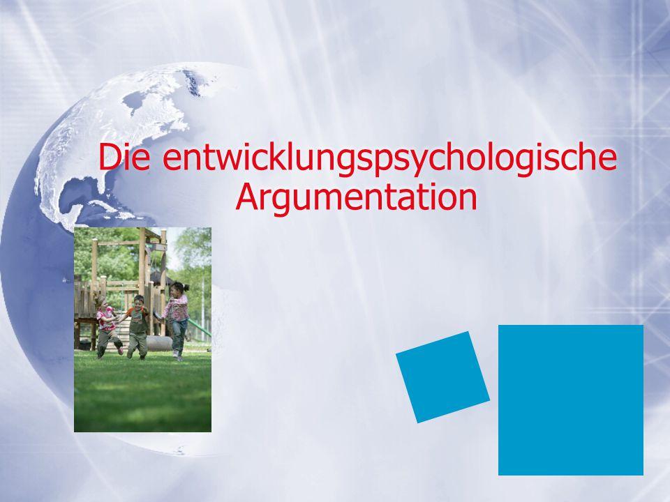 Die entwicklungspsychologische Argumentation