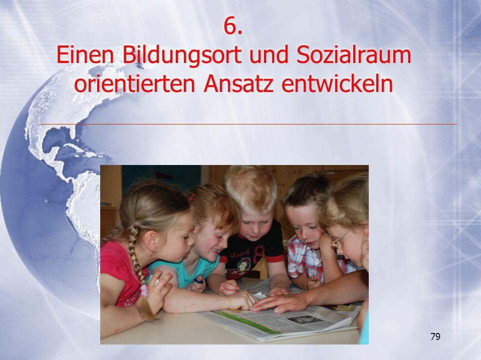 6. Einen Bildungsort und Sozialraum orientierten Ansatz entwickeln