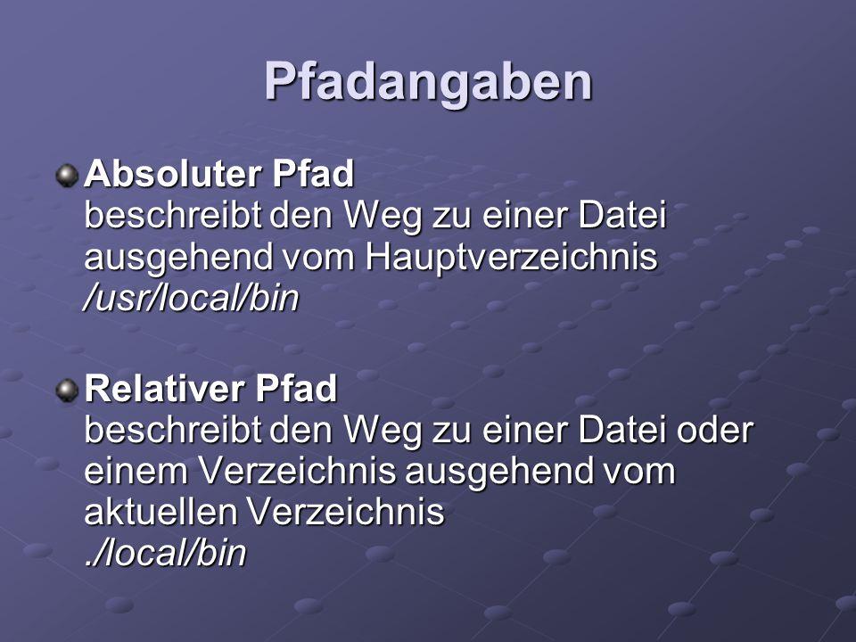 Pfadangaben Absoluter Pfad beschreibt den Weg zu einer Datei ausgehend vom Hauptverzeichnis /usr/local/bin.