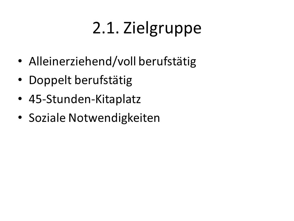 2.1. Zielgruppe Alleinerziehend/voll berufstätig Doppelt berufstätig