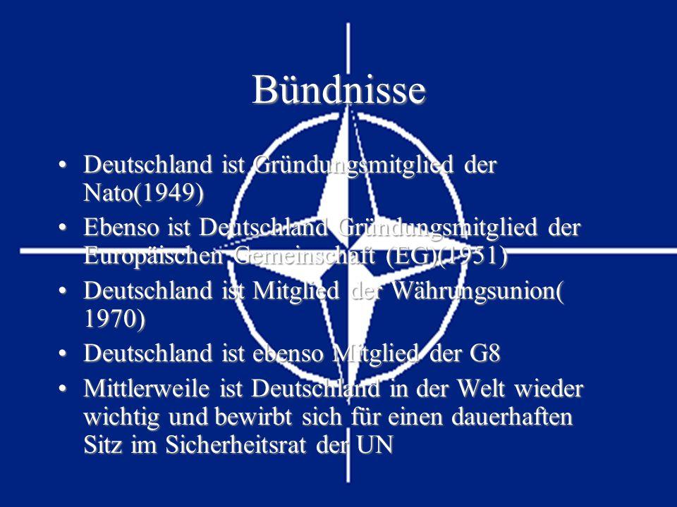 Bündnisse Deutschland ist Gründungsmitglied der Nato(1949)