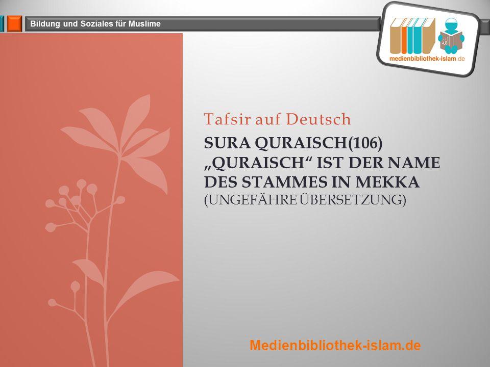 """Tafsir auf Deutsch Sura Quraisch(106) """"Quraisch ist der Name des Stammes in Mekka (ungefähre Übersetzung)"""
