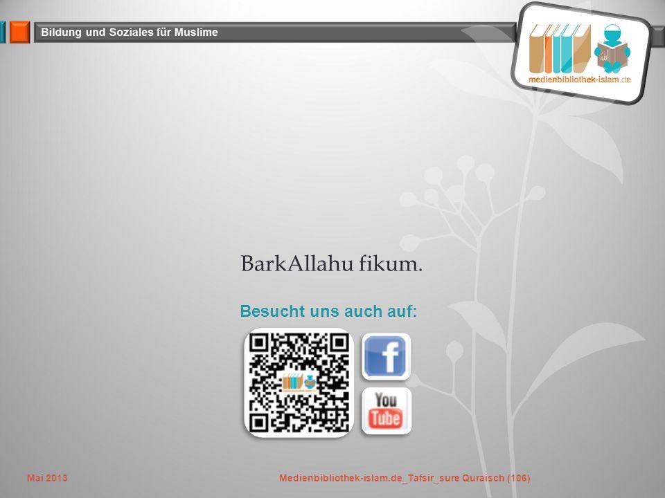 BarkAllahu fikum. Besucht uns auch auf: Mai 2013