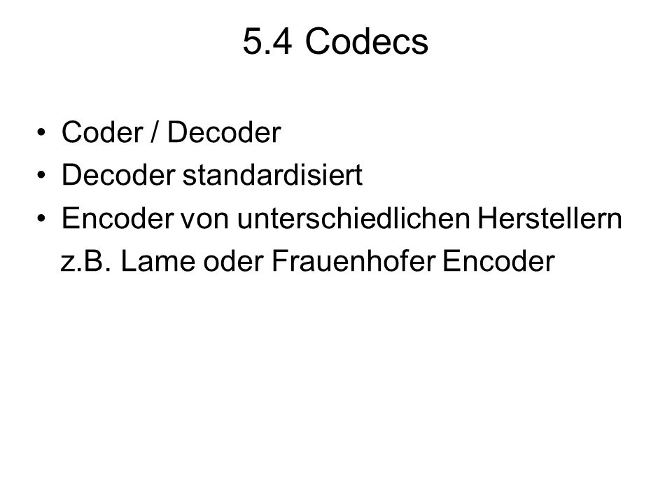 5.4 Codecs Coder / Decoder Decoder standardisiert