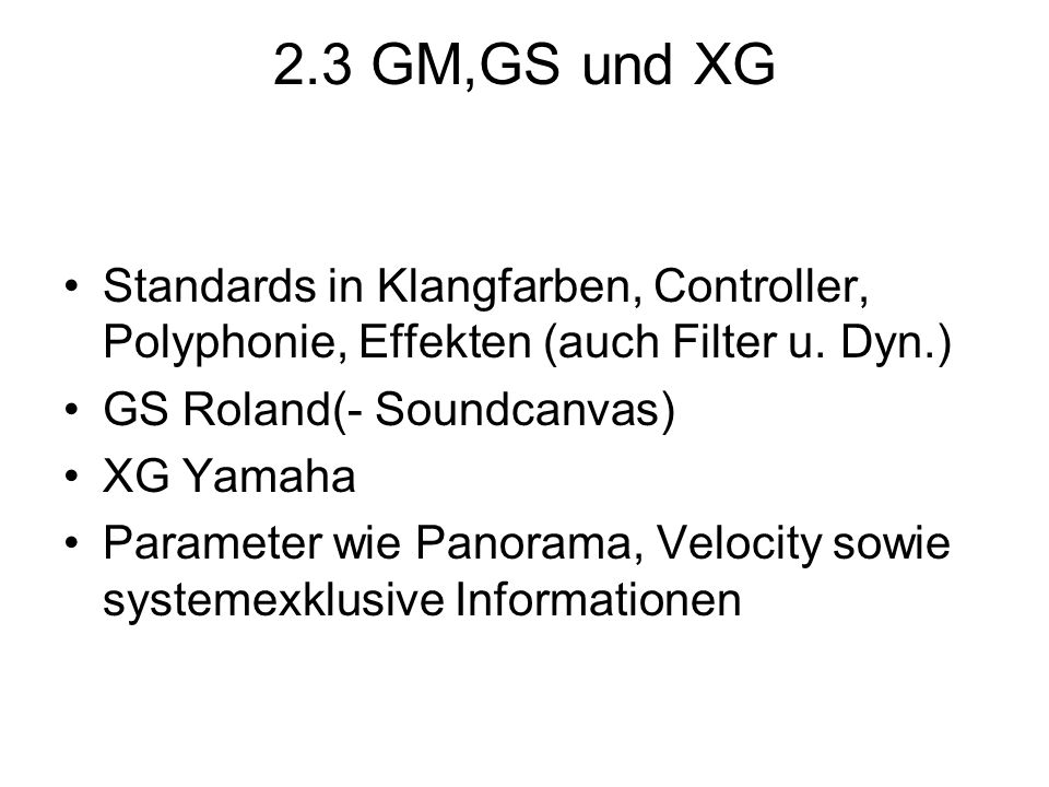 2.3 GM,GS und XG Standards in Klangfarben, Controller, Polyphonie, Effekten (auch Filter u. Dyn.) GS Roland(- Soundcanvas)