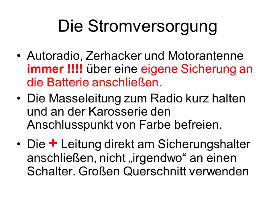 Die Stromversorgung Autoradio, Zerhacker und Motorantenne immer !!!! über eine eigene Sicherung an die Batterie anschließen.