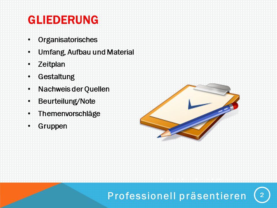 Gliederung Professionell präsentieren Organisatorisches