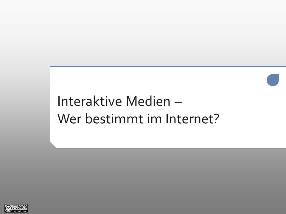Interaktive Medien – Wer bestimmt im Internet