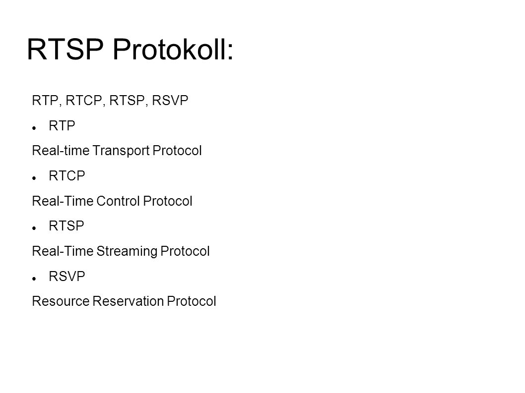 RTSP Protokoll: RTP, RTCP, RTSP, RSVP RTP Real-time Transport Protocol