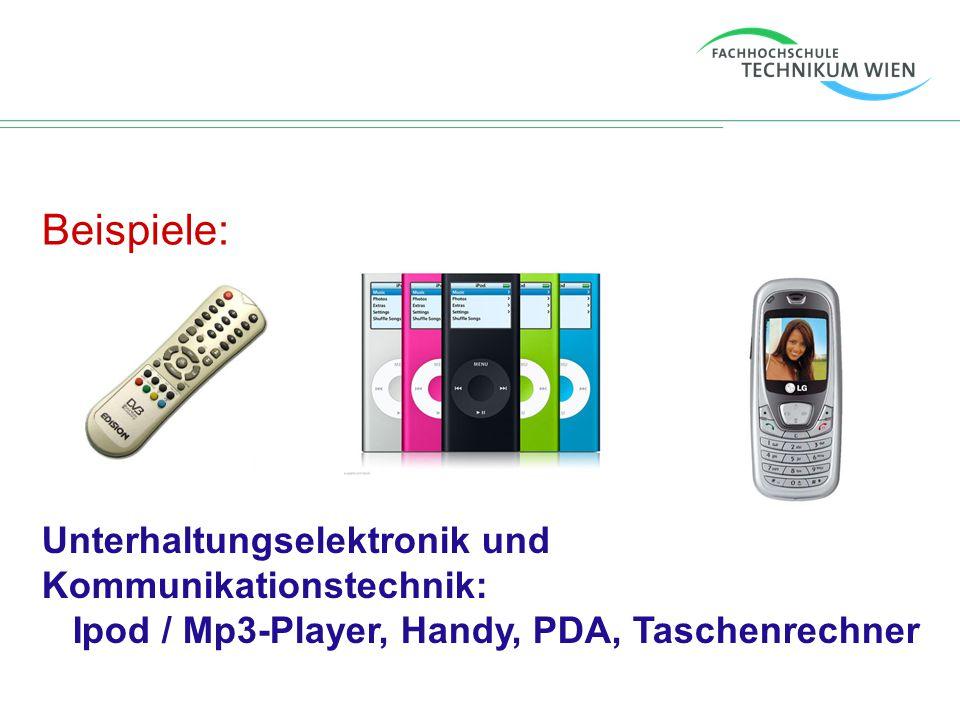 Beispiele: Unterhaltungselektronik und Kommunikationstechnik: Ipod / Mp3-Player, Handy, PDA, Taschenrechner.