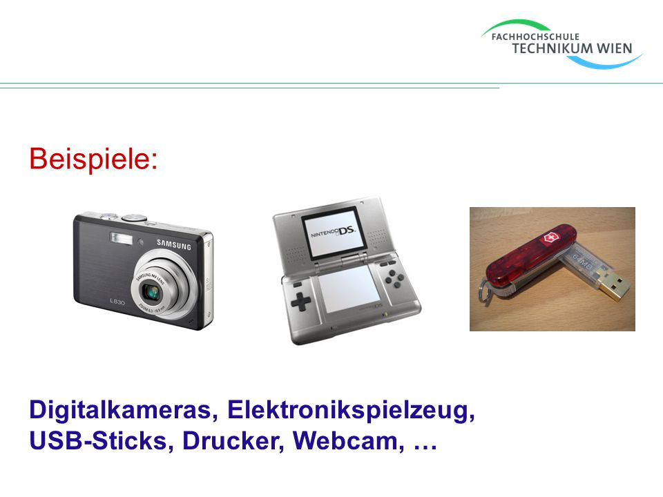 Beispiele: Digitalkameras, Elektronikspielzeug, USB-Sticks, Drucker, Webcam, …