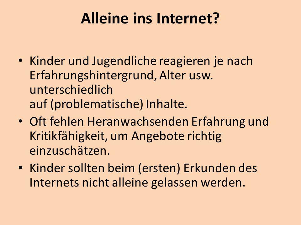 Alleine ins Internet Kinder und Jugendliche reagieren je nach Erfahrungshintergrund, Alter usw. unterschiedlich auf (problematische) Inhalte.