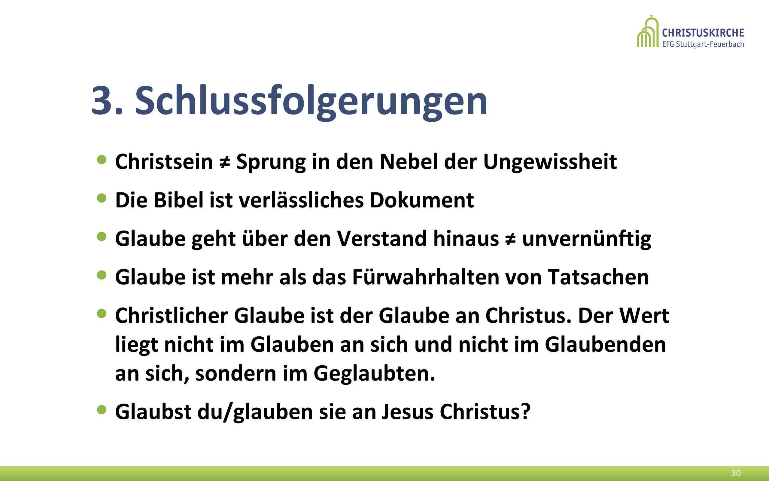 3. Schlussfolgerungen Christsein ≠ Sprung in den Nebel der Ungewissheit. Die Bibel ist verlässliches Dokument.