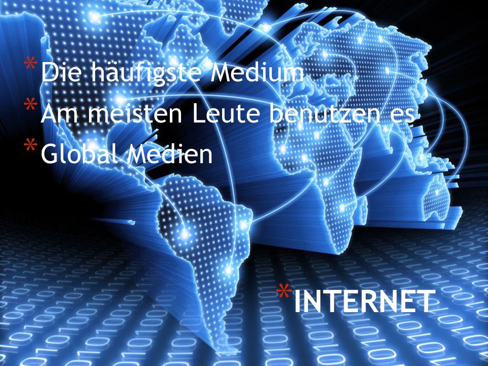INTERNET Die häufigste Medium Am meisten Leute benutzen es