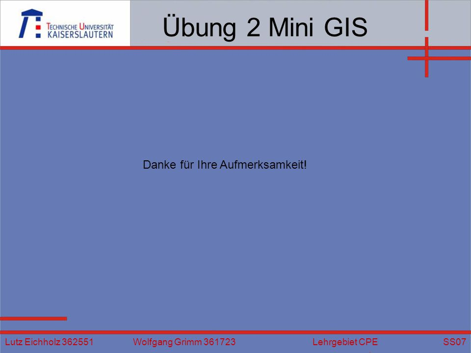 Übung 2 Mini GIS Danke für Ihre Aufmerksamkeit!
