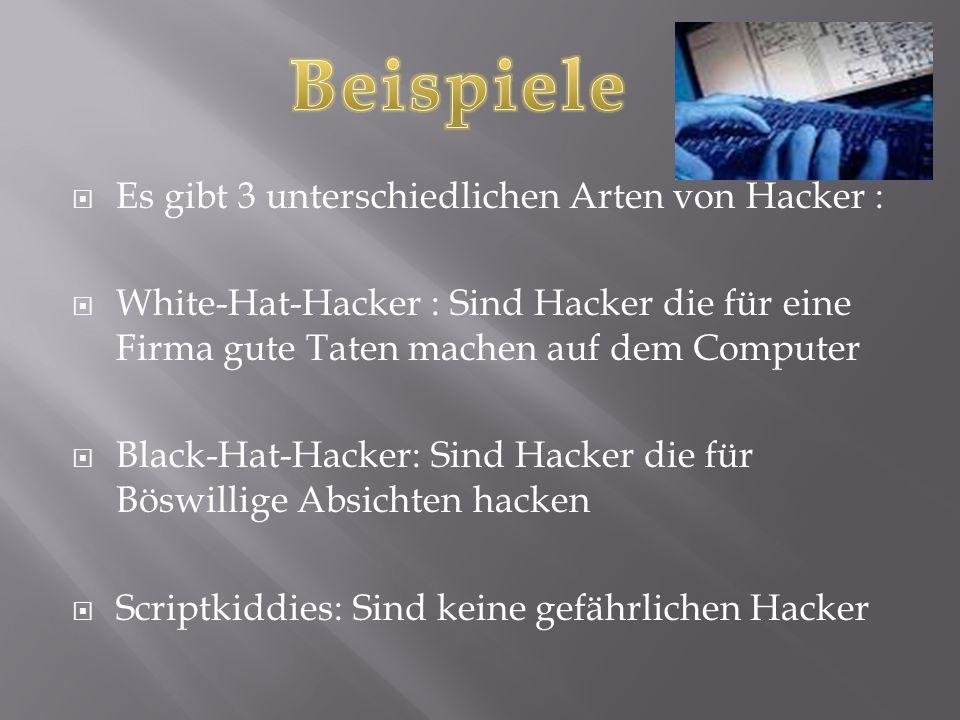 Beispiele Es gibt 3 unterschiedlichen Arten von Hacker :
