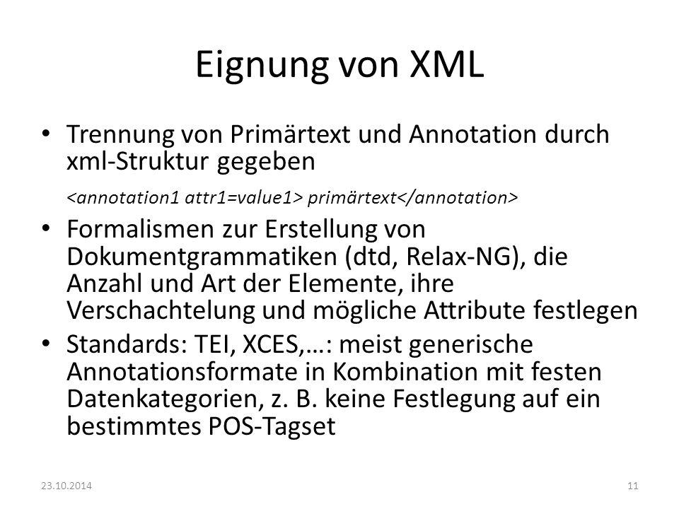 Eignung von XML Trennung von Primärtext und Annotation durch xml-Struktur gegeben. <annotation1 attr1=value1> primärtext</annotation>