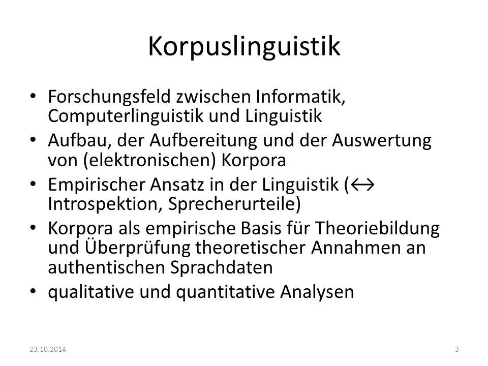 Korpuslinguistik Forschungsfeld zwischen Informatik, Computerlinguistik und Linguistik.