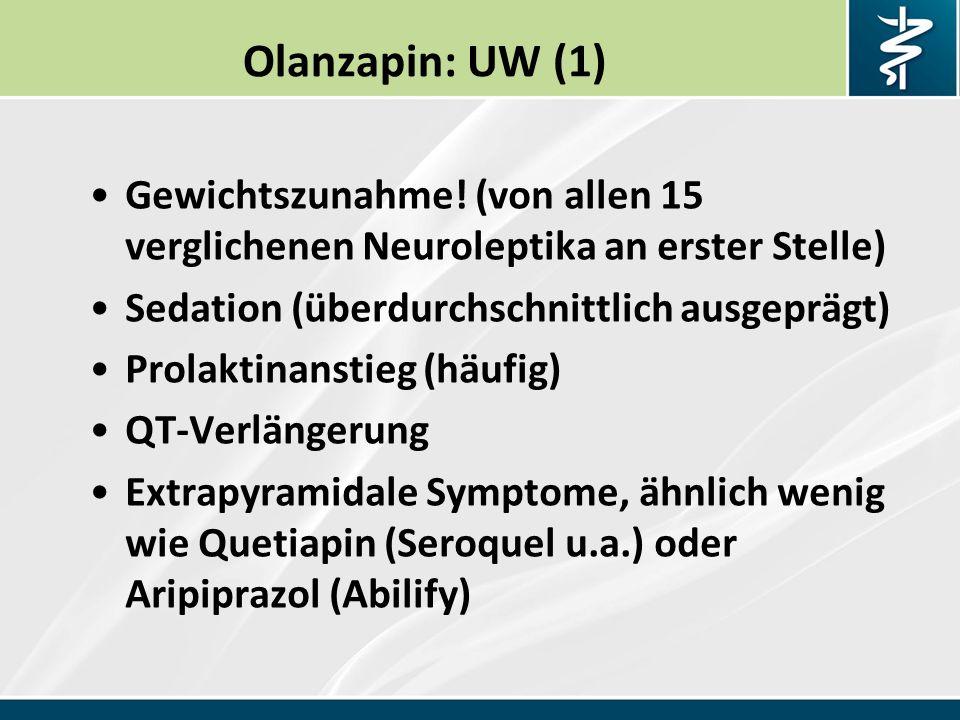 Olanzapin: UW (1) Gewichtszunahme! (von allen 15 verglichenen Neuroleptika an erster Stelle) Sedation (überdurchschnittlich ausgeprägt)
