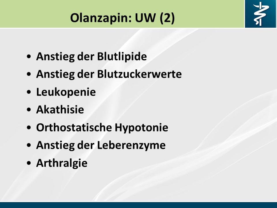 Olanzapin: UW (2) Anstieg der Blutlipide Anstieg der Blutzuckerwerte