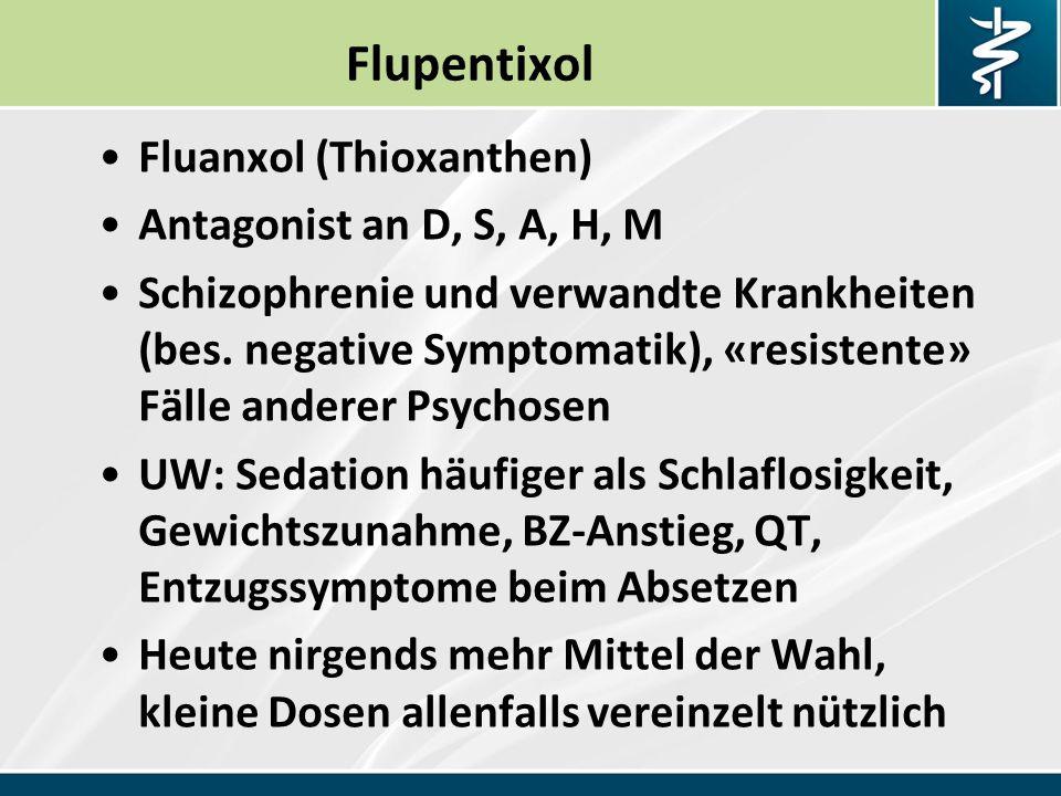 Flupentixol Fluanxol (Thioxanthen) Antagonist an D, S, A, H, M