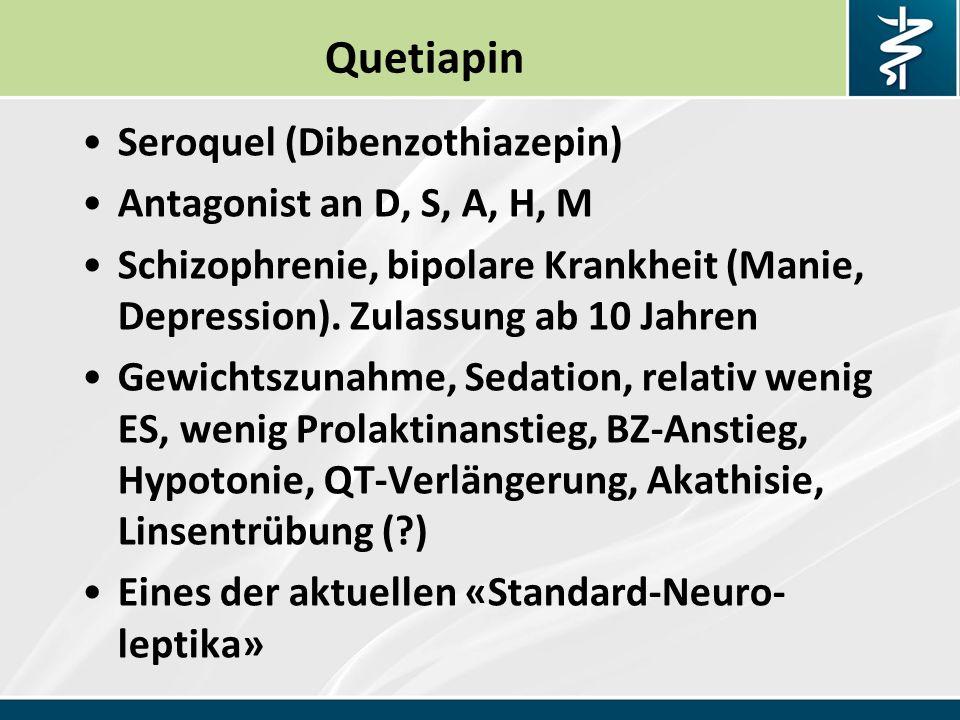 Quetiapin Seroquel (Dibenzothiazepin) Antagonist an D, S, A, H, M