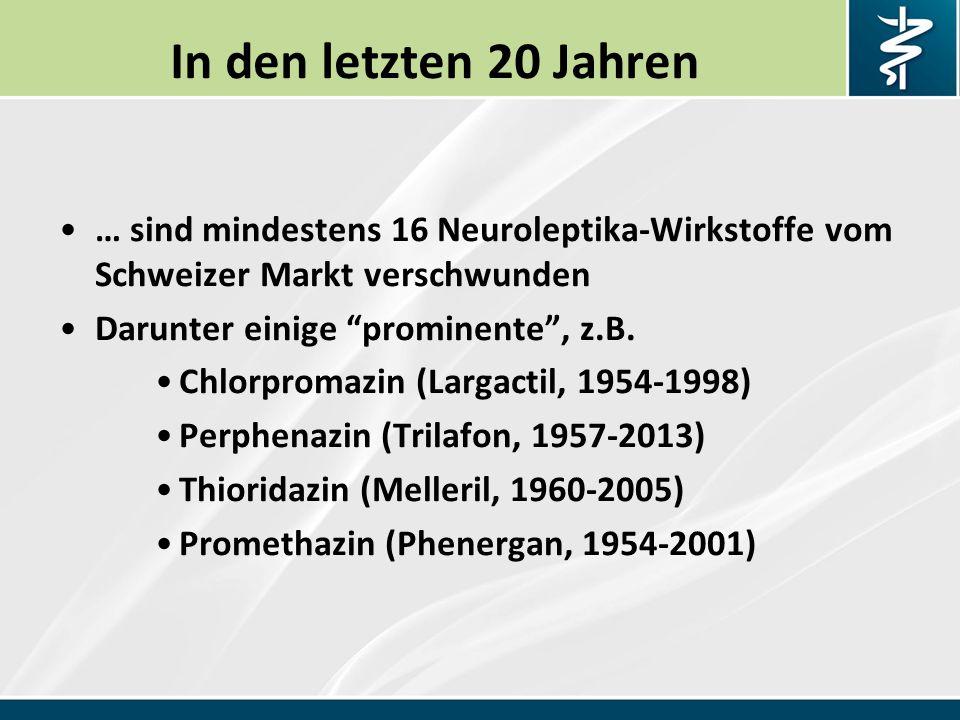 In den letzten 20 Jahren … sind mindestens 16 Neuroleptika-Wirkstoffe vom Schweizer Markt verschwunden.