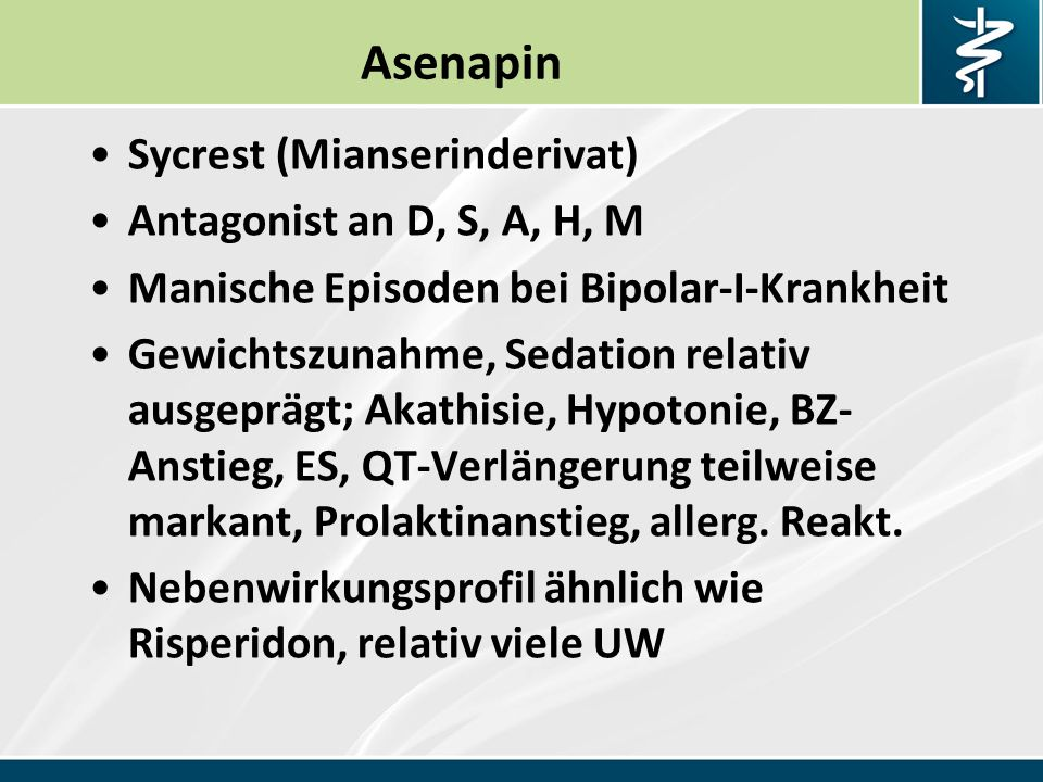 Asenapin Sycrest (Mianserinderivat) Antagonist an D, S, A, H, M