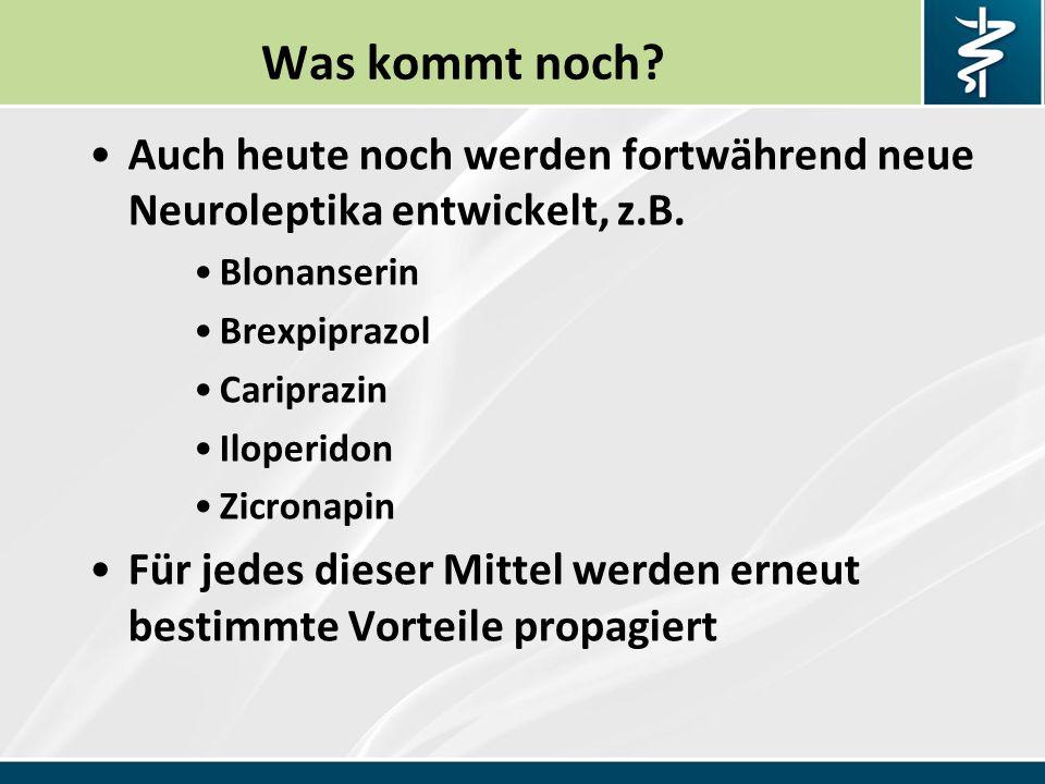 Was kommt noch Auch heute noch werden fortwährend neue Neuroleptika entwickelt, z.B. Blonanserin.