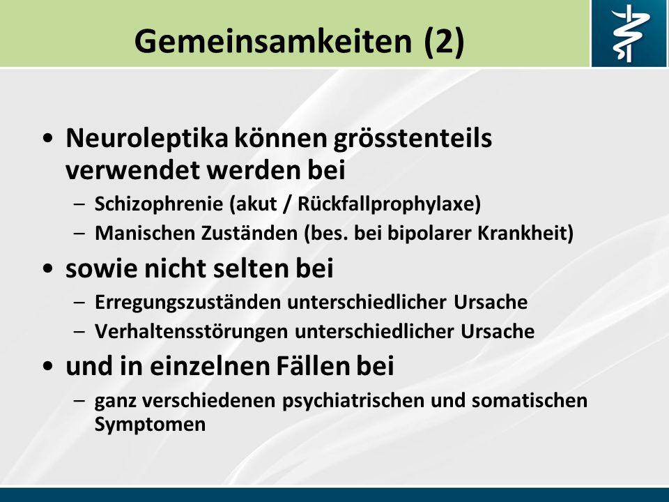 Gemeinsamkeiten (2) Neuroleptika können grösstenteils verwendet werden bei. Schizophrenie (akut / Rückfallprophylaxe)