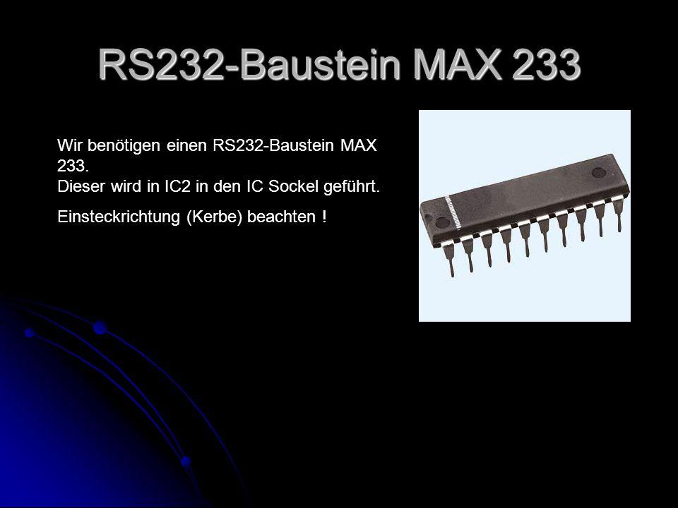 RS232-Baustein MAX 233 Wir benötigen einen RS232-Baustein MAX 233.
