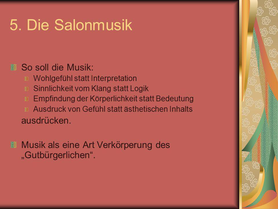 5. Die Salonmusik So soll die Musik: ausdrücken.