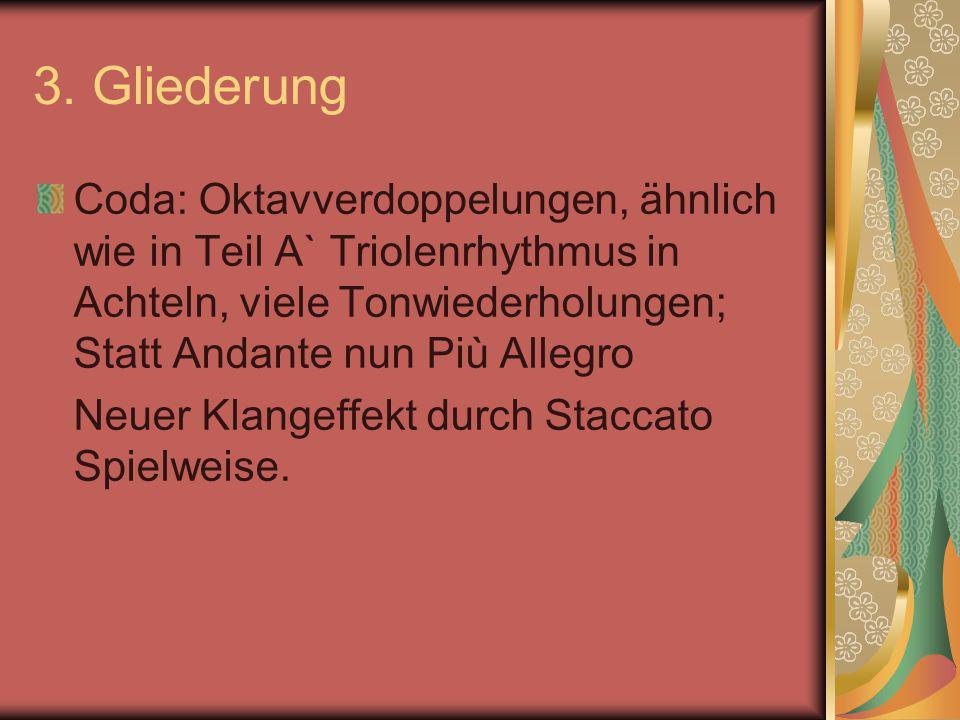 3. Gliederung Coda: Oktavverdoppelungen, ähnlich wie in Teil A` Triolenrhythmus in Achteln, viele Tonwiederholungen; Statt Andante nun Più Allegro.