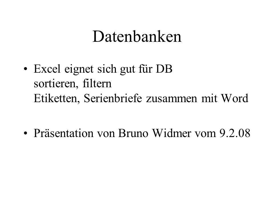 Datenbanken Excel eignet sich gut für DB sortieren, filtern Etiketten, Serienbriefe zusammen mit Word.