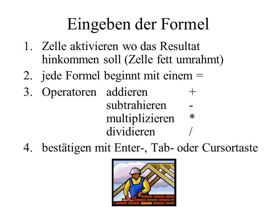 Eingeben der Formel Zelle aktivieren wo das Resultat hinkommen soll (Zelle fett umrahmt) jede Formel beginnt mit einem =
