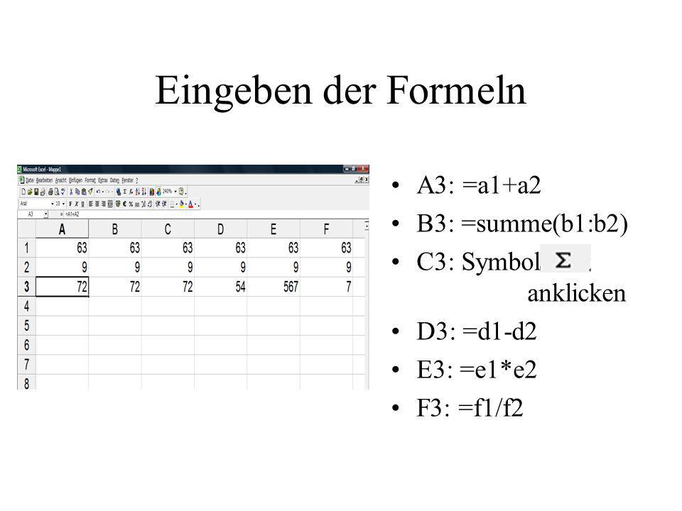 Eingeben der Formeln A3: =a1+a2 B3: =summe(b1:b2) C3: Symbol anklicken