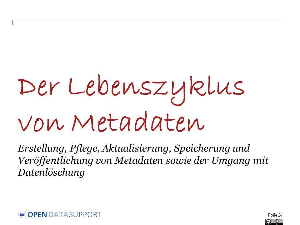 Der Lebenszyklus von Metadaten Erstellung, Pflege, Aktualisierung, Speicherung und Veröffentlichung von Metadaten sowie der Umgang mit Datenlöschung