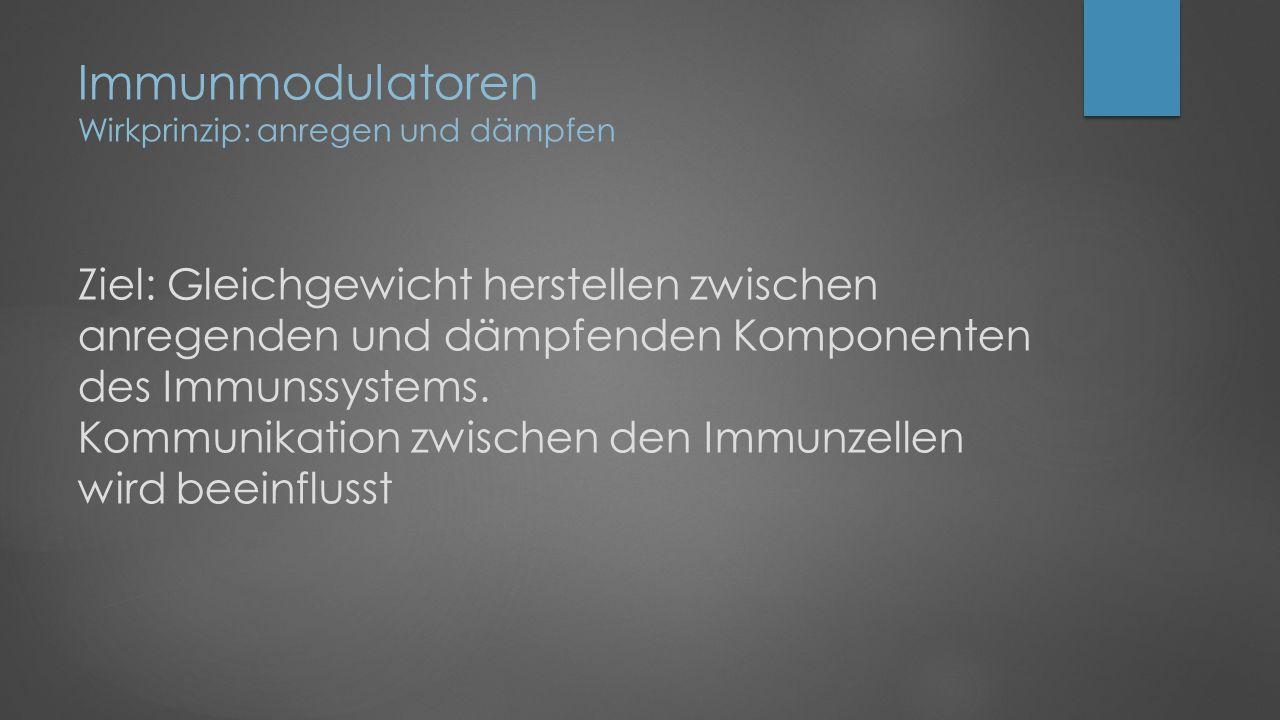 Immunmodulatoren Wirkprinzip: anregen und dämpfen Ziel: Gleichgewicht herstellen zwischen anregenden und dämpfenden Komponenten des Immunssystems.